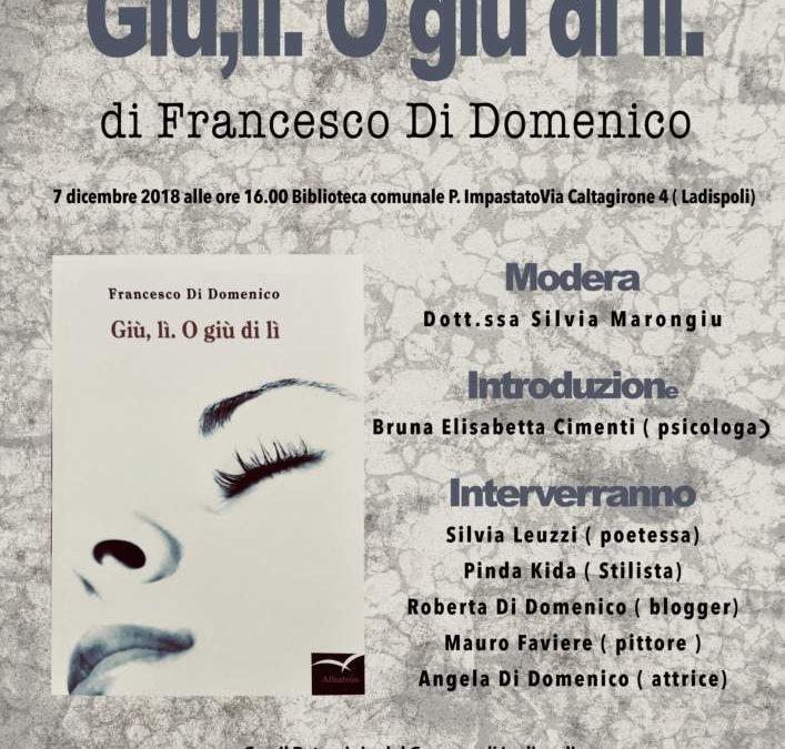 """Ladispoli, oggi alle 16 si presenta il libro """"Giù lì. O giù di lì"""" di Francesco Di Domenico"""